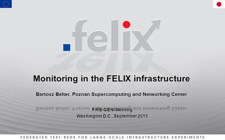 Overview –Monitoring the slice(s) dynamically provisioned over the FELIX testbed Cooperates with the Resource Orchestrator (RO) for overall view – Hierarchical.