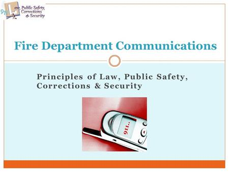 Principles of Law, Public Safety, Corrections & Security Fire Department Communications.