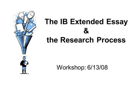 The IB Extended Essay & the Research Process Workshop: 6/13/08.