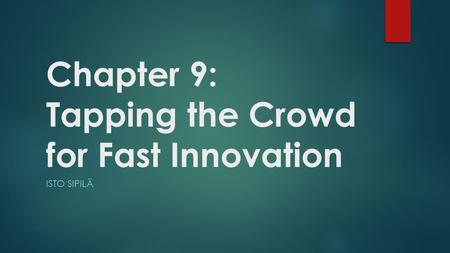 Chapter 9: Tapping the Crowd for Fast Innovation ISTO SIPILÄ.