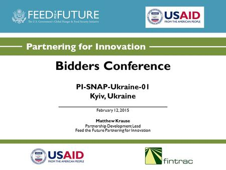 Bidders Conference PI-SNAP-Ukraine-01 Kyiv, Ukraine _________________________________ February 12, 2015 Matthew Krause Partnership Development Lead Feed.