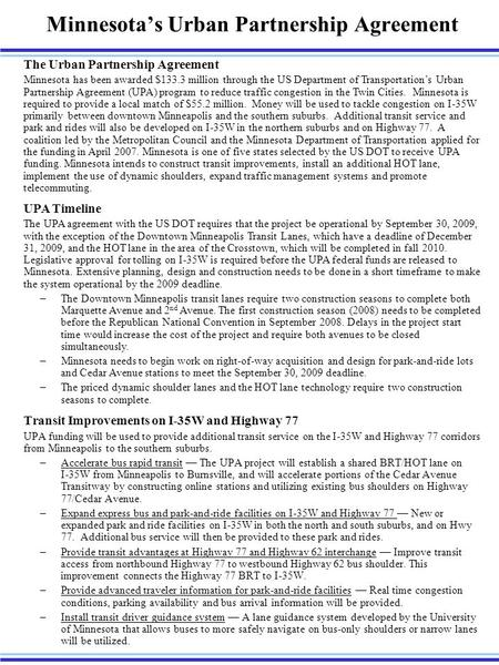 Minnesota's Urban Partnership Agreement UPA Timeline The UPA agreement with the US DOT requires that the project be operational by September 30, 2009,