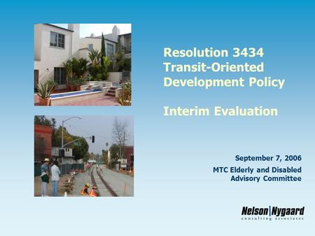 Resolution 3434 Transit-Oriented Development Policy Interim Evaluation September 7, 2006 MTC Elderly and Disabled Advisory Committee.