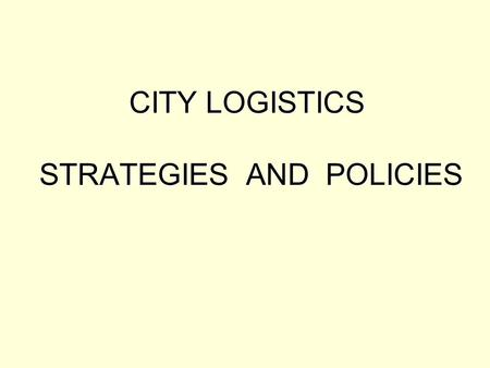 CITY LOGISTICS STRATEGIES AND POLICIES. Definition of Logistics American Heritage : The aspect of military operations that deals with the procurement,