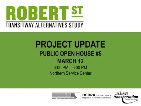 PROJECT UPDATE PUBLIC OPEN HOUSE #5 MARCH 12 4:00 PM – 6:00 PM Northern Service Center.