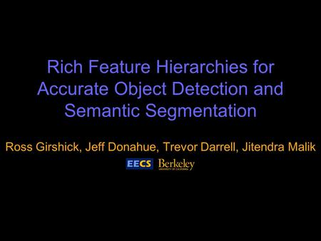 Ross Girshick, Jeff Donahue, Trevor Darrell, Jitendra Malik Rich Feature Hierarchies for Accurate Object Detection and Semantic Segmentation.