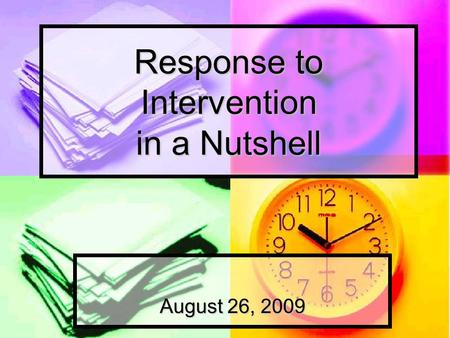 Response to Intervention in a Nutshell August 26, 2009.