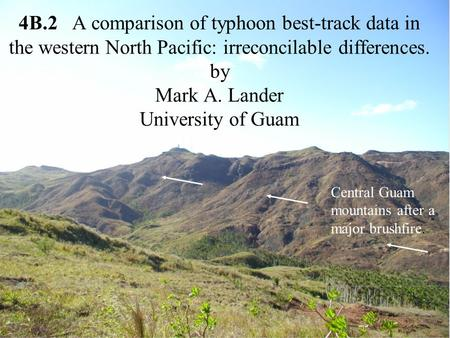 4B.2 A comparison of typhoon best-track data in the western North Pacific: irreconcilable differences. by Mark A. Lander University of Guam Central Guam.
