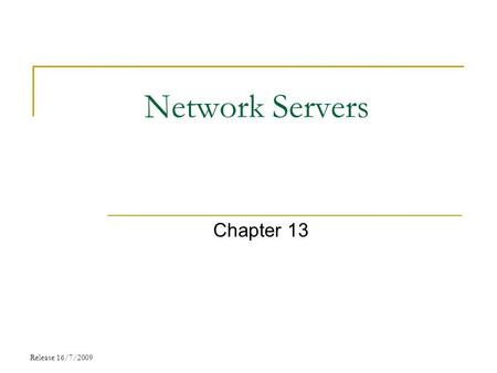 Network Servers Chapter 13 Release 16/7/2009. Chapter Objectives Describe Client-server and Peer to Peer network model Explain E-mail server Explain Domain.