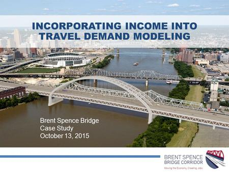 INCORPORATING INCOME INTO TRAVEL DEMAND MODELING Brent Spence Bridge Case Study October 13, 2015.