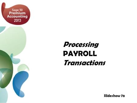 Processing PAYROLL Transactions Slideshow 7 B.  Entering PAYROLL Transactions 3  Employee Timesheets 4  The Payroll Cheque Run 5  Cheque Details 6.