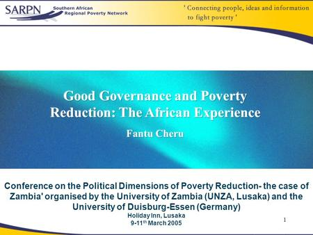 1 Conference on the Political Dimensions of Poverty Reduction- the case of Zambia' organised by the University of Zambia (UNZA, Lusaka) and the University.