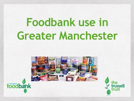 Foodbank use in Greater Manchester. . 1. Food is donated by the public.