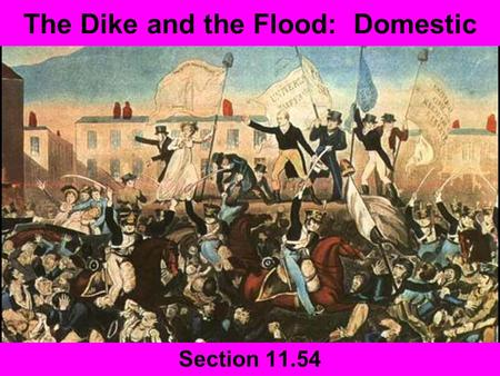 The Dike and the Flood: Domestic Section 11.54. Introduction Congress of Vienna sought to end conflicts that were plaguing Europe for over 25 years Louis.