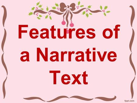 Features of a Narrative Text. What is a narrative text? Narrative text serves to inform readers by telling them a story. It can be real or not.