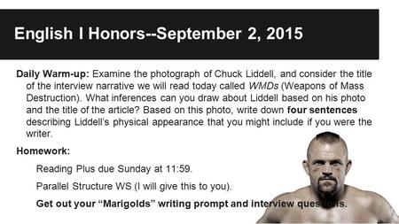 Daily Warm-up: Examine the photograph of Chuck Liddell, and consider the title of the interview narrative we will read today called WMDs (Weapons of Mass.