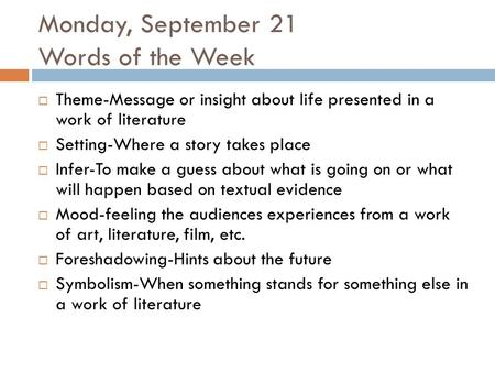 Monday, September 21 Words of the Week  Theme-Message or insight about life presented in a work of literature  Setting-Where a story takes place  Infer-To.