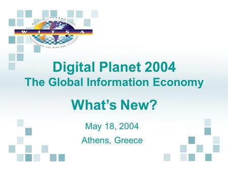 Digital Planet 2004 The Global Information Economy What's New? May 18, 2004 Athens, Greece.