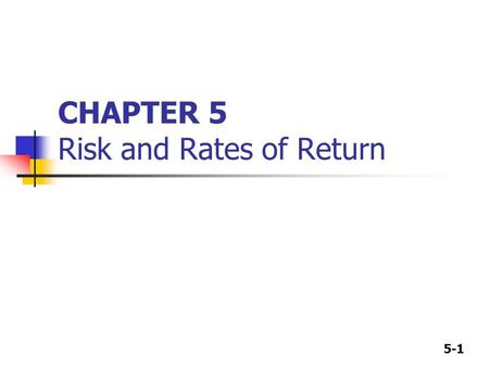 5-1 CHAPTER 5 Risk and Rates of Return. 5-2 5.1 Rates of Return Holding Period Return: Rates of Return over a given period Suppose the price of a share.