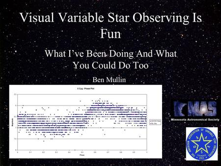 1 Visual Variable Star Observing Is Fun What I've Been Doing And What You Could Do Too Ben Mullin.