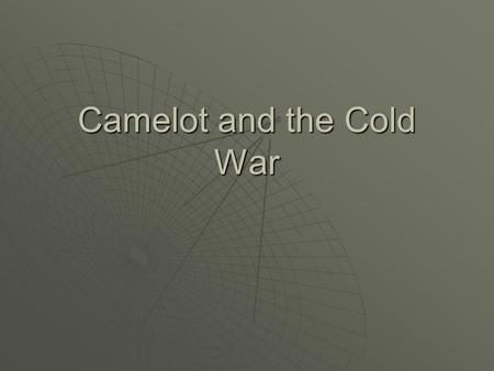 Camelot and the Cold War. Election of 1960  I liked Ike  Country in economic recession, losing Cold War (Korea, Sputnik, U-2, Cuba aligns with USSR)