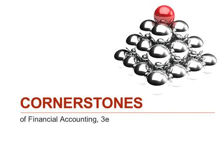 Of Financial Accounting, 3e CORNERSTONES. © 2014 Cengage Learning. All Rights Reserved. May not be copied, scanned, or duplicated, in whole or in part,