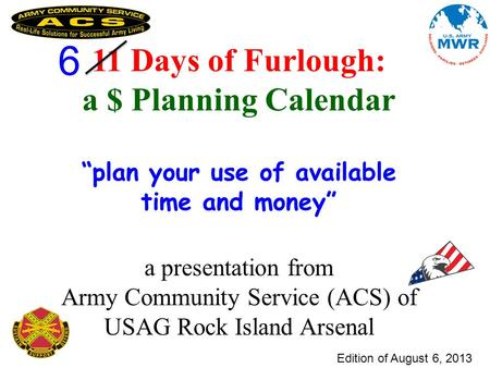 "Edition of August 6, 2013 11 Days of Furlough: a $ Planning Calendar ""plan your use of available time and money"" a presentation from Army Community Service."