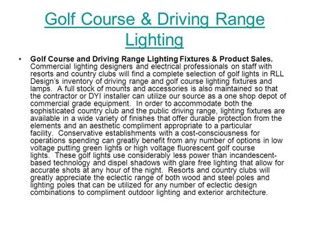 Golf Course & Driving Range Lighting Golf Course and Driving Range Lighting Fixtures & Product Sales. Commercial lighting designers and electrical professionals.