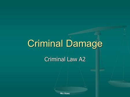 Mrs Howe Criminal Damage Criminal Law A2. Mrs Howe Criminal Damage Act 1971 Four Offences:- Four Offences:- Basic offence of criminal damage Basic offence.