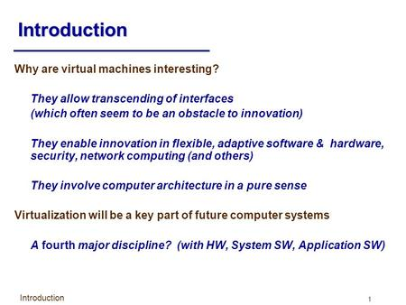 Introduction Why are virtual machines interesting?