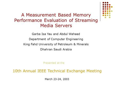 A Measurement Based Memory Performance Evaluation of Streaming Media Servers Garba Isa Yau and Abdul Waheed Department of Computer Engineering King Fahd.