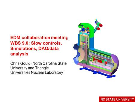 EDM collaboration meeting WBS 9.0: Slow controls, Simulations, DAQ/data analysis Chris Gould- North Carolina State University and Triangle Universities.