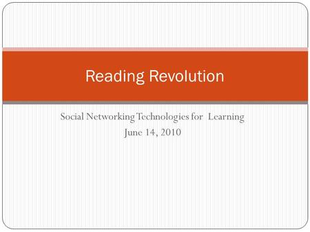 Social Networking Technologies for Learning June 14, 2010 Reading Revolution.