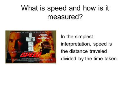 What is speed and how is it measured? In the simplest interpretation, speed is the distance traveled divided by the time taken.