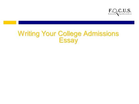 Writing Your College Admissions Essay. What is a College Admissions Essay? Also called a Personal Statement An essay that helps the college admissions.