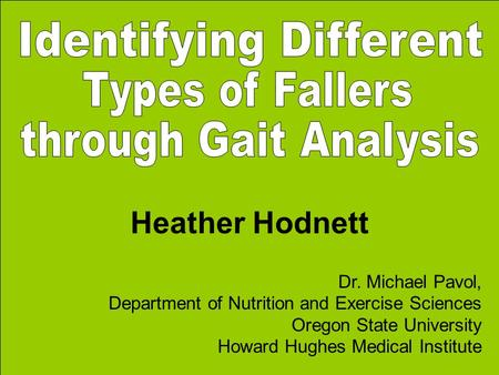 Heather Hodnett Dr. Michael Pavol, Department of Nutrition and Exercise Sciences Oregon State University Howard Hughes Medical Institute.
