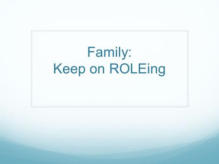 "Family: Keep on ROLEing. A quote to think about…. ""The family. We were a strange little band of characters trudging through life sharing diseases and."