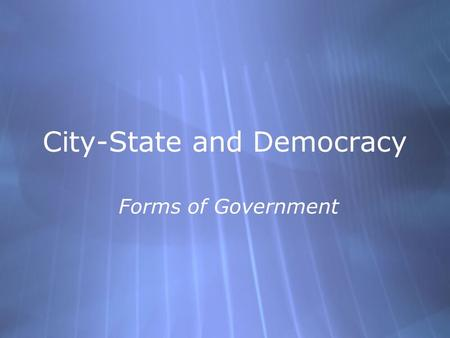 City-State and Democracy Forms of Government. Polis  City-State.