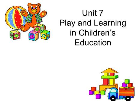Unit 7 Play and Learning in Children's Education.