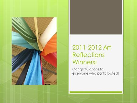 2011-2012 Art Reflections Winners! Congratulations to everyone who participated!