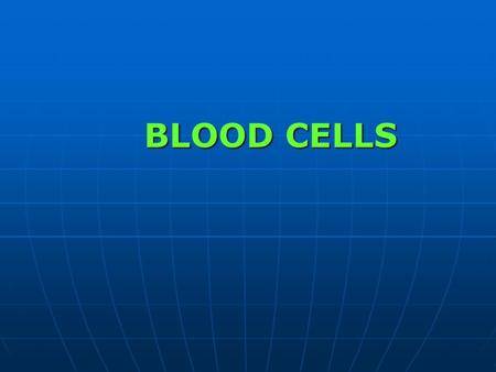 BLOOD CELLS. LEC 2 Nov. 2015 Objectives Objectives Types of blood cells Types of blood cells 2.Hemopoiesis(Hematopoiesis) 2.Hemopoiesis(Hematopoiesis)
