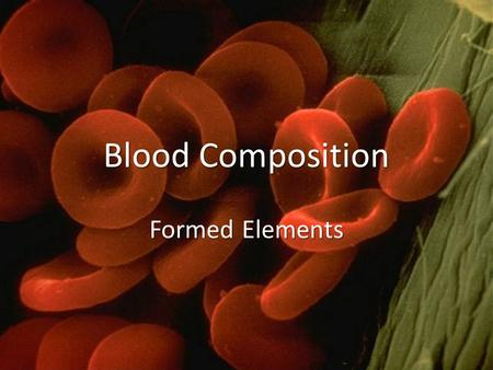 Blood Composition Formed Elements. Erythrocytes Transports oxygen to cells and tissues Transports oxygen to cells and tissues Anucleate Anucleate ~7 µm.