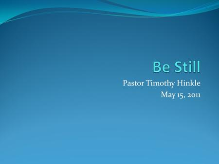 Pastor Timothy Hinkle May 15, 2011