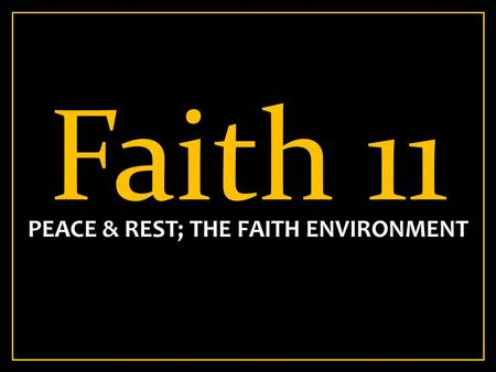 Faith 11 PEACE & REST; THE FAITH ENVIRONMENT. Mark 4:35-41 35 On the same day, when evening had come, He said to them, Let us cross over to the other.