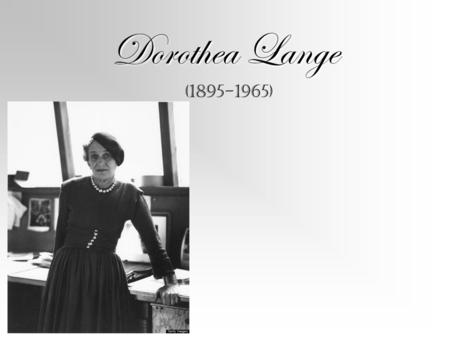 Dorothea Lange (1895-1965). Biography Dorothea Lange was born in Hoboken, New Jersey on May 26, 1895. Her maiden name was Nutzhorn. She went to Columbia.