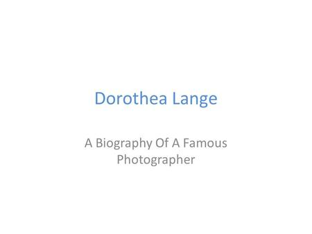Dorothea Lange A Biography Of A Famous Photographer.