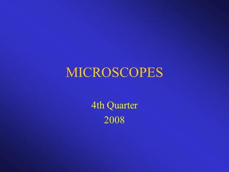 MICROSCOPES 4th Quarter 2008. MICROSCOPES MAGNIFIES OBJECTS (MAKES OBJECTS LOOK BIGGER) HELP SCIENTISTS STUDY OBJECTS & LIVING THINGS TOO SMALL TO SEE.