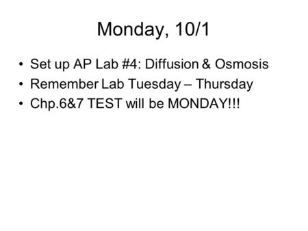 Monday, 10/1 Set up AP Lab #4: Diffusion & Osmosis Remember Lab Tuesday – Thursday Chp.6&7 TEST will be MONDAY!!!