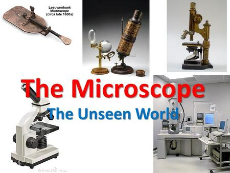 The Microscope The Unseen World. The Penny VDB Victor D. Brenner.