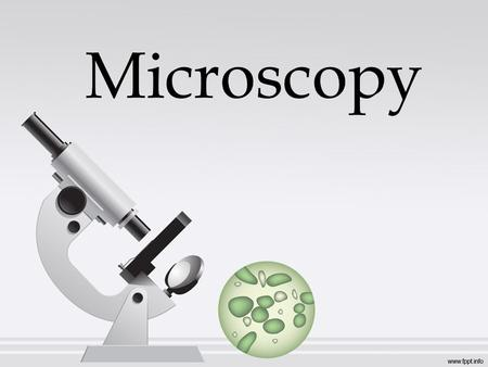Microscopy. MICROSCOPE  A microscope is an instrument used to see objects that are too small for the naked eye.  The science of investigating small.